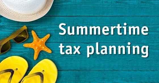 Summertime tax planning