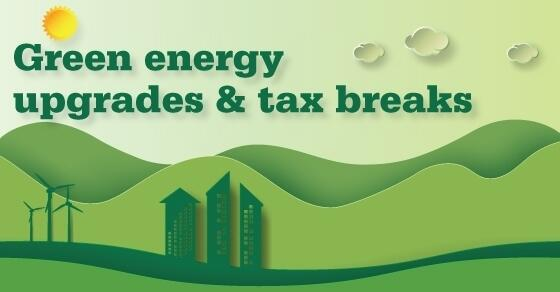Green energy upgrades & tax breaks